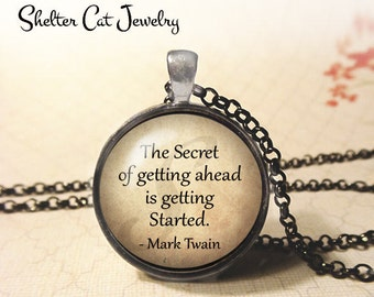 "The Secret to Getting Ahead Necklace - Mark Twain Quote - 1-1/4"" Circle Pendant or Key Ring - Photo Art Jewelry - Success Motivation Inspire"