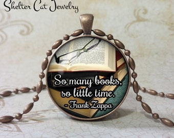 "So Many Books, So Little Time Necklace - 1-1/4"" Circle Pendant or Key Ring - Book Jewelry - Gift for Librarian, Teacher, Writer, Book Worm"