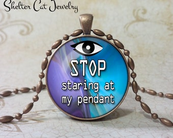 "Stop Staring At My Pendant - 1-1/4"" Round Necklace or Key Ring - Handmade Wearable Photo Art Jewelry"