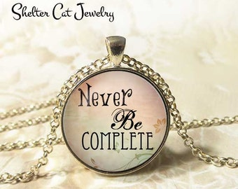 """Never Be Complete Necklace - 1-1/4"""" Circle Pendant or Key Ring - Photo Art - Wearable Art Empowerment, Inspiration Motivation Spiritual Gift"""