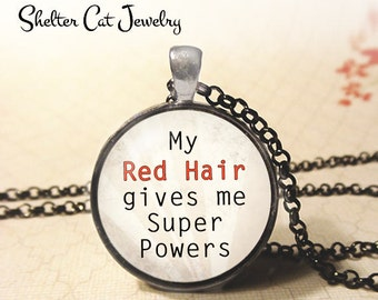 "My Red Hair Gives Me Super Powers Necklace - 1-1/4"" Circle Pendant or Key Ring - Wearable Photo Art Jewelry - Red Head,  Red Headed Gift"