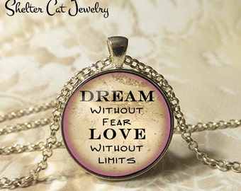 """Dream Without Fear, Love Without Limits Necklace - 1-1/4"""" Circle Pendant or Key Ring - Wearable Photo Art Jewelry - Empowerment, Motivation"""