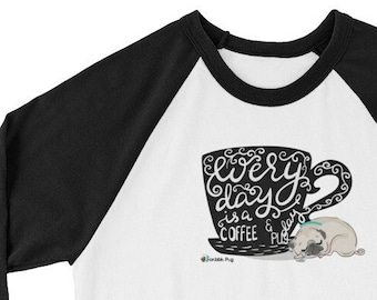 Every Day is a Coffee and Pug Day 3/4 Sleeve Raglan Unisex Shirt | Scribble Pugs Dog Dogs | Cute Fall Morning Latte Cup Baseball Shirts