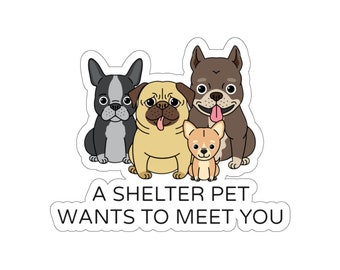 A Shelter Pet Wants To Meet You - Kiss-Cut Stickers