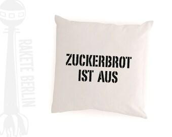 cushion cover  'Zuckerbrot ist aus' -german