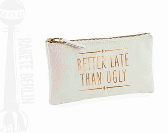 pencil case 'Better late than ugly'