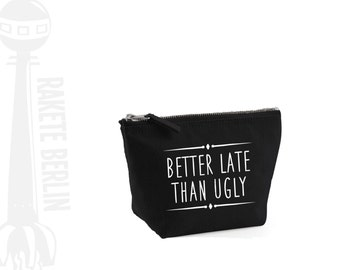 cosmetic bag small  'Better late than ugly'