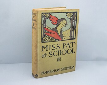 1915 Miss pat at school by Pemberton Ginther. The John C. Winston Company Publisher. Antique hardcover book 1915.