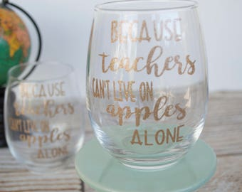 Because teachers can't live on apples alone, Stemless wine glass, Wine glass, Teacher wine glass, Teacher are the best, Teacher gift