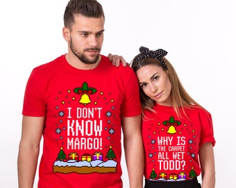 Why Is The Carpet All Wet Todd I Dont Know Margo Christmas Shirts Funny Couple Shirt
