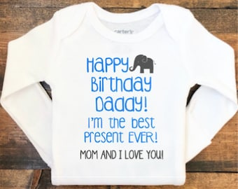 Happy Birthday Daddy Im The Best Present EVER Mom And I Love You