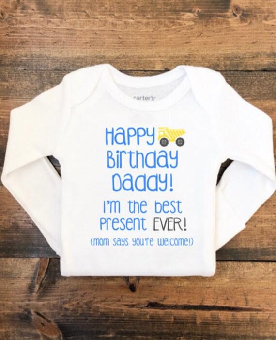 Happy Birthday Daddy Im The Best Present EVER Mom Says