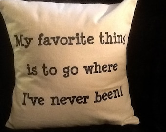 My Favorite Thing is to Go Where I've Never Been PILLOW COVER QUOTE