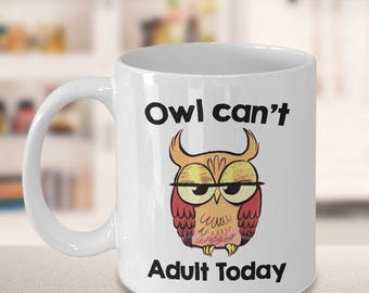 Funny Owl Coffee Mug – Owl Can't Adult Today - Owl Lovers Coffee Cup 11oz or 15oz white ceramic mug