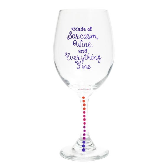 Birthday Wine Glasses For Your Best Friend 20 Oz 9 Inches Tall Hand Painted Funny Quote Glass Made Of Sarcasm Wine And Everything Fine