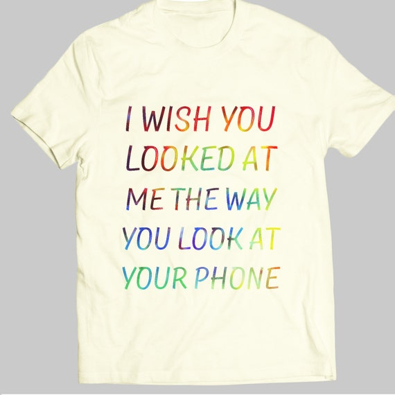 Funny Quotes Tshirt I Wish You Looked At Me The Way You Look Etsy