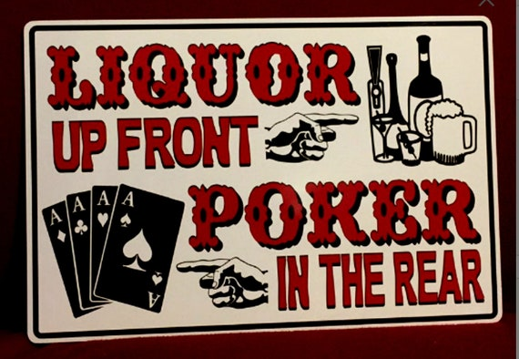Liquor Up Front Poker In The Rear Bar Sign