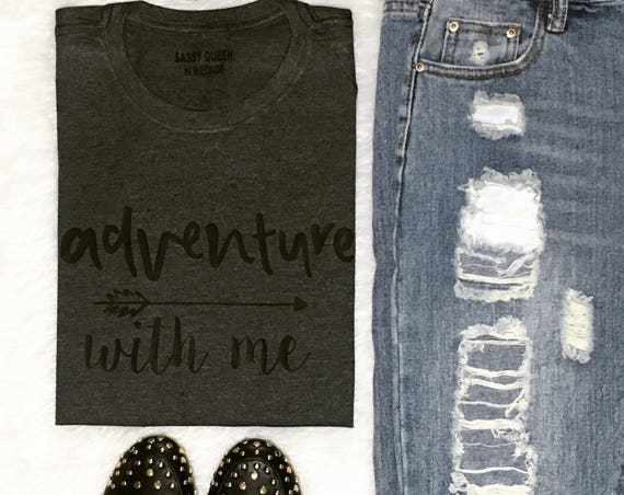 Adventure with Me  / Statement Tee / Graphic Tee / Statement Tshirt / Graphic Tshirt / T shirt