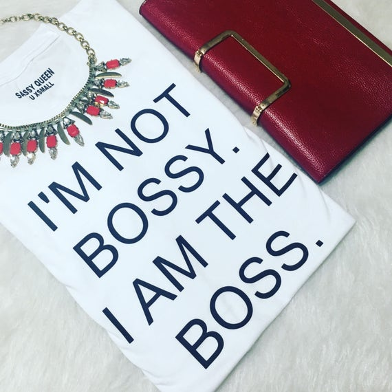 I'm not bossy I am the BOSS / Graphic Tee / Statement Tee / Graphic Tshirt / Statement Tshirt / T shirt