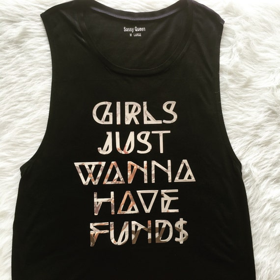 Girls just wanna have funds / Statement Tank / Graphic Tank / Statement Tee / Graphic Tee / Statement Tshirt / Graphic Tshirt / T shirt