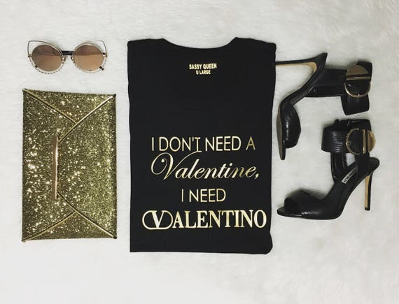 I don't need a Valentine, I need Valentino! / Statement Tee / Graphic Tee / Statement Tshirt / Graphic Tshirt / T shirt