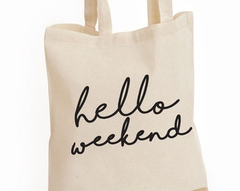 Hello Weekend Tote Bag, Canvas Tote Bag, Printed Bag, Market Tote, Shopping Bag, Shoulder Bag, Printed Reusable Bag, Custom Bags