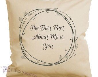 Best Part Of Me Is You, Decorative Pillow, Custom Pillows, Throw Pillows, Printed Pillows, Pillows With Words,Pillow Covers, Couples Gifts