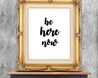 Be here now, meditation, quote, digital download, typography, art print, black and white, wall art, quote,  new age quote