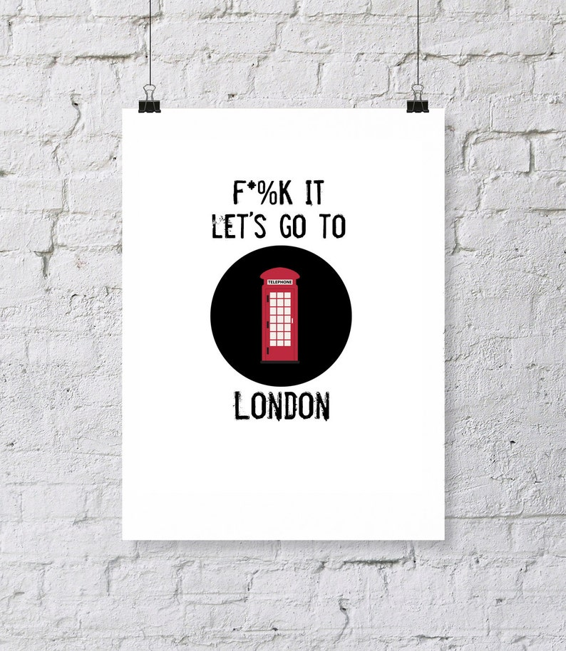b0759c45ea9287 Let s go to London digital download. Modern quote print.