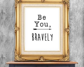Be You, Bravely, girl power quote, motivational quote, digital download, typography,  art print, black and white, wall art, quote