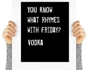 Friday quote, vodka, humor, digital download, typography, art print, black and white, wall art, quote,  modern hipster quote