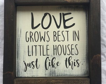 Love Grows Best In Little Houses Like This Sign