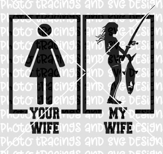 Download Your Wife My Wife Fishing Svg Etsy