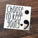 Choose to keep going | Inspirational Quote | Yeti Decal | Car Decal | Quote Decal | Quote Sticker | Inspirational Sticker