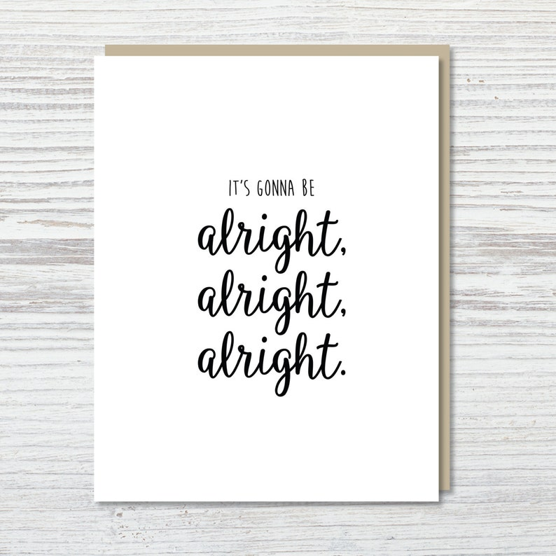 Alright Alright Card Friendship Card Thinking of You Card Sympathy Card Funny Card