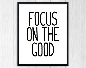 Printable Art, Focus On The Good, Wall Art, Inspirational Quote, Motivational Quote, Room Decor, Typography Art Print, Good Things Happen