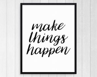 Printable Art, Make Things Happen, Typography Art, Inspirational Print, Wall Art, Motivational Print, Modern Print Art, Black And White
