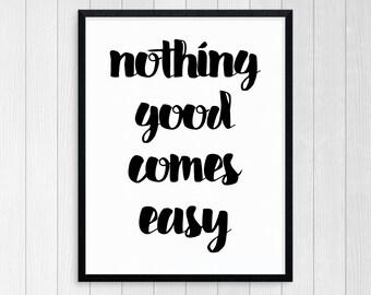 Printable Art Nothing Good Comes Easy Typography Art Inspirational Print Wall Art Motivational Print Modern Print Art Black And White
