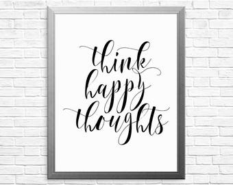 Think happy thoughts, choose happy, printable art, motivational quote, inspirational poster, calligraphy, typography, printable wall decor