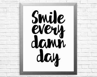 Printable Art, Smile Every Damn Day, Inspirational Art, Motivation Art, Black And White Art, Typography, Motivational Poster, Just Smile