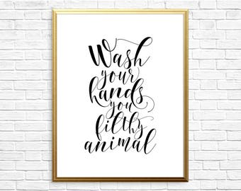 PRINTABLE ART, Wash Your Hands You Filthy Animal, Bathroom Wall Art, Bathroom Art, Bathroom Wall Decor, Printable Bathroom Art