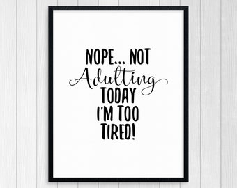 PRINTABLE ART, Nope Not Adulting Today, Motivational Poster, Inspirational Quote, Black and White, Wall Art, Typography Art, No Adults