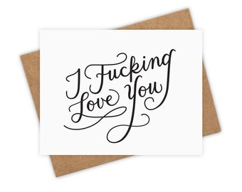 I Fucking Love You – Valentine's Day Greeting Card, Love, Anniversary, Birthday, Celebration,  Boyfriend, Girlfriend, Handlettered