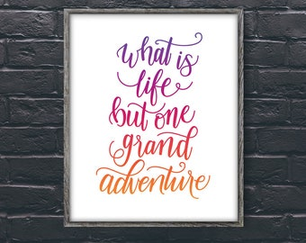 What Is Life But One Grand Adventure – inspiration, wall print, modern, colorful, art, handlettering, modern calligraphy, typography