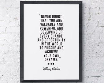 """Typography """"Never Doubt That You Are Valuable And Powerful And Deserving"""" Instant Digital Download Print, Motivational Hillary Clinton Quote"""