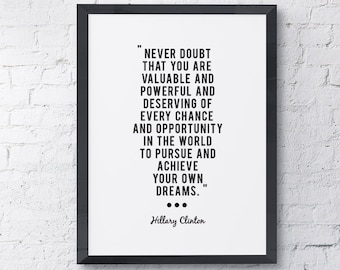 """Typography """"Never Doubt That You Are Valuable And Powerful And Deserving Of"""" Motivational Inspirational Hillary Clinton Quote Print"""