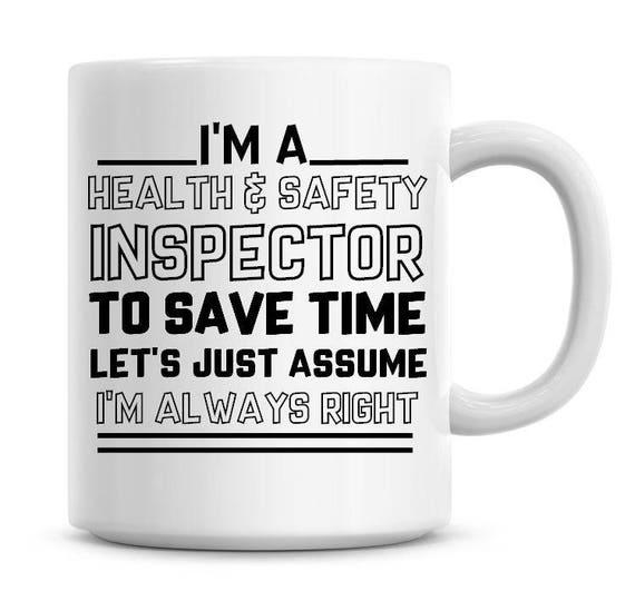 I/'m A Health /& Safety Inspector Assume I/'m Always Right Funny Coffee Mug 1019
