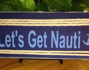 Let's Get Nauti! Bright, Nautical Boat Sign!! For for any and all Boats, great gift for your Boating Friends, for in your Marina or slip!