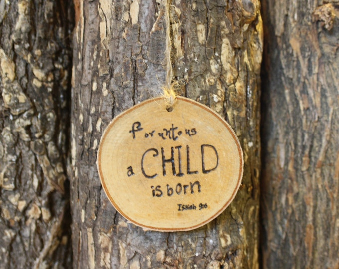 Log Slice Ornament - For Unto Us a Child is Born - hand woodburned