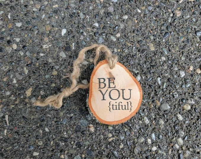 BeYOUtiful - Beautiful - Wood Slice Ornament - BeYOUtiful charm - Handmade BeYOUtiful Wood Slice ornament or Gift Tag Embellishment